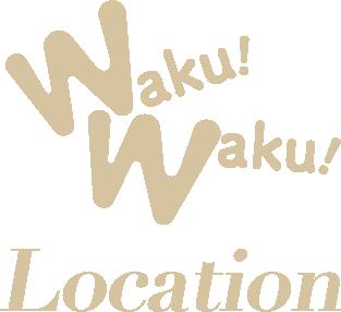 WakuWaku!location
